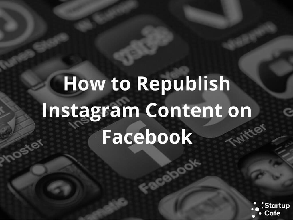 How to Republish Instagram Content on Facebook
